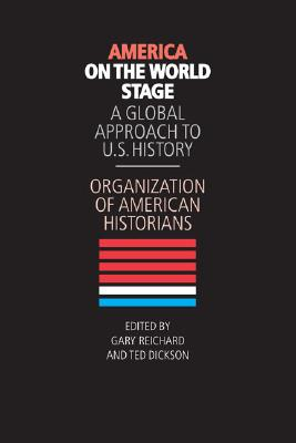 America on the World Stage By Reichard, Gary W. (EDT)/ Dickson, Ted (EDT)/ Organization of American Historians (EDT)