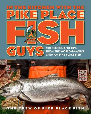In the Kitchen With the Pike Place Fish Guys By Crew of Pike Place Fish (COR)/ Miller, Leslie A./ Jarr, Bryan