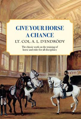 Give Your Horse a Chance By D'Endrody, A. L.